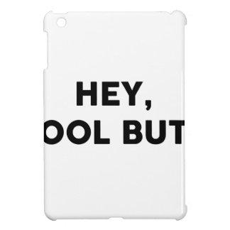 Coque Pour iPad Mini Hé, bout frais
