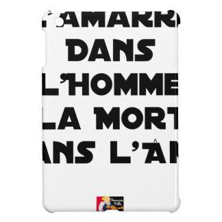 COQUE POUR iPad MINI L'AMARRE DANS L'HOMME LA MORT DANS L'ÂME
