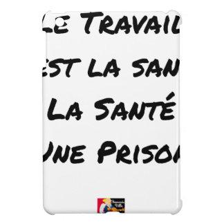 COQUE POUR iPad MINI LE TRAVAIL C'EST LA SANTÉ, LA SANTÉ UNE PRISON