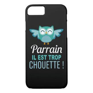 Coque Smartphone Parrain il est trop Chouette !