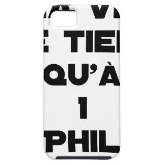 Coque Tough iPhone 5 MA VIE NE TIENT QU'À 1 PHIL - Jeux de mots