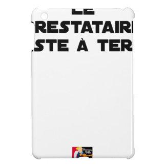 Coques iPad Mini LE PRESTATAIRE RESTE À TERRE - Jeux de mots