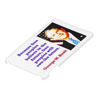 Coques iPad Mini Puisque les peuples libres croient - G W Bush