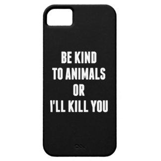 Coques iPhone 5 Soyez aimable avec des animaux ou je vous tuerai