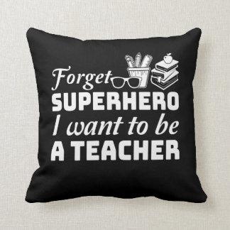 Coussin Oubliez le super héros que je veux être un