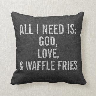 Coussin Tout que j'ai besoin est Dieu, amour, et fritures