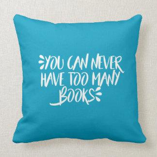 Coussin Vous pouvez ne jamais avoir trop de livres