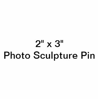 "Coutume 2"" x 3"" Pin de sculpture en photo Badge Photo Sculpture"