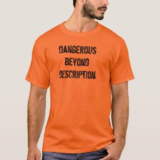 Dangereux au delà de la description t-shirt