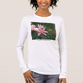 dentelez lilly, je ferait du jardinage plutôt ! t-shirt à manches longues
