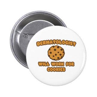 Dermatologue. Travaillera pour des biscuits Badges