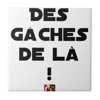 Des Gâches de Là ! - Jeux de Mots - Francois Ville Petit Carreau Carré