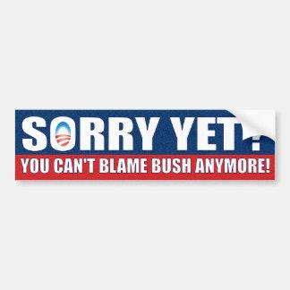 Désolé encore ? Vous ne pouvez blâmer Bush plus ! Autocollant De Voiture