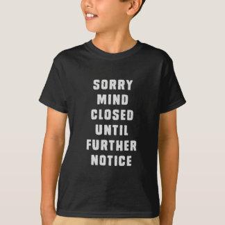 Désolé, esprit clôturé jusqu'à nouvel ordre t-shirt