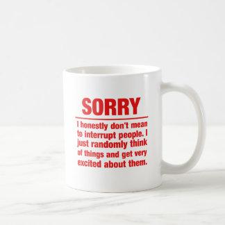 désolé je ne veux pas dire pour interrompre les mug