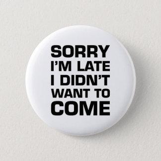 Désolé je suis en retard je n'ai pas voulu venir badges