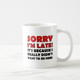 Désolé je suis en retard tasse drôle