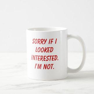 Désolé si je semblais intéressé. Je ne suis pas Mug