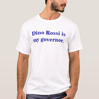 Dino Rossi est mon gouverneur T-shirt