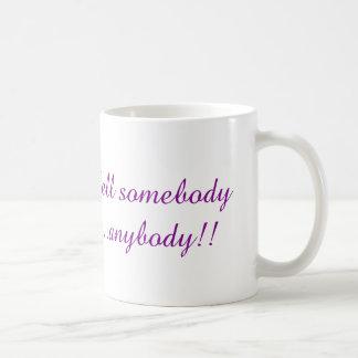 Dites quelqu'un quiconque ! mug