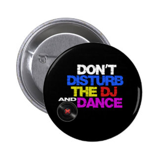 Don´t disturb the dj and danse badge rond 5 cm