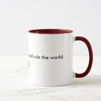 Donné assez de café, je pourrais ordonner… mug