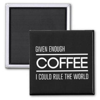 Donné assez de café me pourrais ordonner le monde aimant