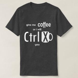 Donnez-moi le café ou je vous couperai codeur t-shirt