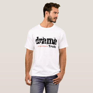 drame guest special with Truth T-shirt