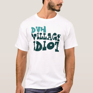 duh idiot de village t-shirt