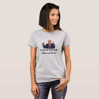 Eau propre : Qui a besoin de elle ? T-shirt