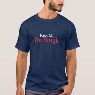 Embrassez-moi, je suis célibataire t-shirt