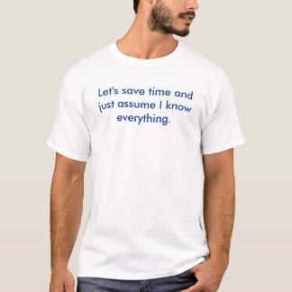 Épargnons le temps et m'assumer juste sais tout t-shirt