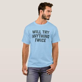 Essayera n'importe quoi deux fois. Tee - shirt T-shirt
