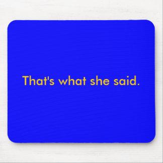 Est ce ce qu'elle a dit tapis de souris