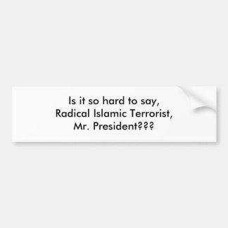 Est il si dur pour dire, terroriste islamique radi autocollant de voiture