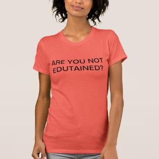 Êtes vous pas T-shirt d'Edutained