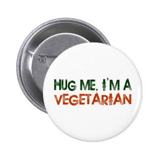 Étreignez-moi que je suis un végétarien pin's avec agrafe