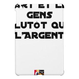 ÉTUI iPad MINI L'ART ET LES GENS PLUTÔT QUE L'ARGENT