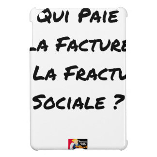 ÉTUI iPad MINI QUI PAIE LA FACTURE DE LA FRACTURE SOCIALE