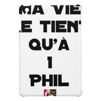 Étuis iPad Mini MA VIE NE TIENT QU'À 1 PHIL - Jeux de mots