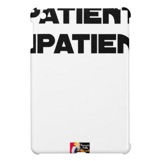 Étuis iPad Mini PATIENT IMPATIENT - Jeux de mots - Francois Ville