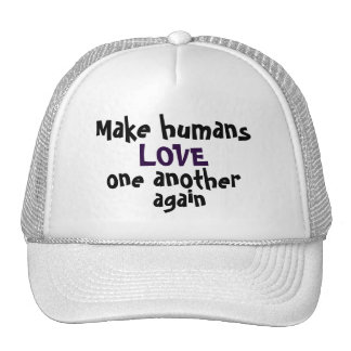 Faites à des humains l'AMOUR un un autre encore Casquettes De Camionneur