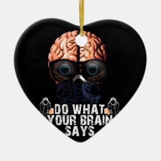 Faites ce que votre cerveau indique ornement cœur en céramique