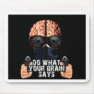 Faites ce que votre cerveau indique tapis de souris