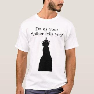 Faites comme votre mère vous dit ! t-shirt
