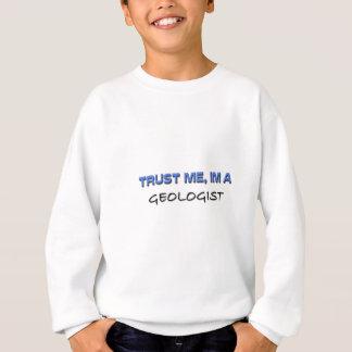Faites confiance que je je suis un géologue sweatshirt