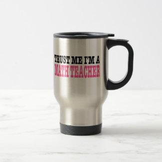 Faites confiance que je je suis un professeur de mug de voyage