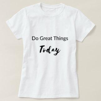 Faites le grand T-shirt de choses aujourd'hui