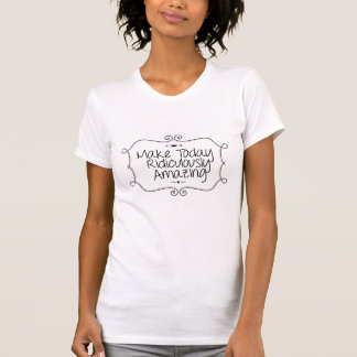faites stupéfier aujourd'hui ridiculement t-shirt